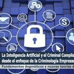 La Inteligencia Artificial y el Criminal Compliance Program desde el enfoque de la Criminología Empresarial